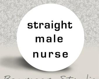 Straight Male Nurse - PINBACK BUTTON or MAGNET - 1.25 inch round