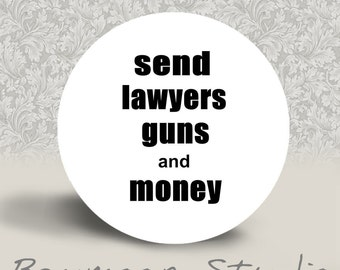 Send Lawyers, Guns, and Money - PINBACK BUTTON or MAGNET - 1.25 inch round