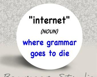 Internet (noun) - Where Grammar Goes to Die - PINBACK BUTTON or MAGNET - 1.25 inch round