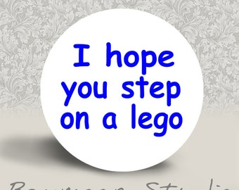I Hope You Step on a Lego - PINBACK BUTTON or MAGNET - 1.25 inch round