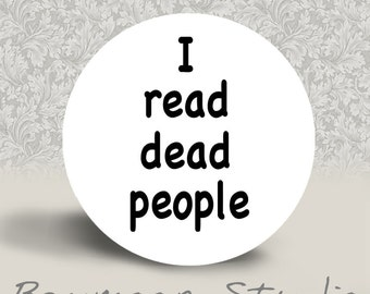 I Read Dead People - PINBACK BUTTON or MAGNET - 1.25 inch round