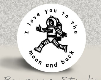 I Love You to the Moon and Back - PINBACK BUTTON or MAGNET - 1.25 inch round