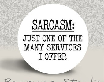 Sarcasm, Just One of the Many Services I Offer - PINBACK BUTTON or MAGNET - 1.25 inch round