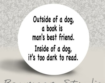 Groucho Marx - Outside of a Dog, a Book is Man's Best Friend. Inside of a Dog, It's too Dark to Read - PINBACK BUTTON - 1.25 inch round