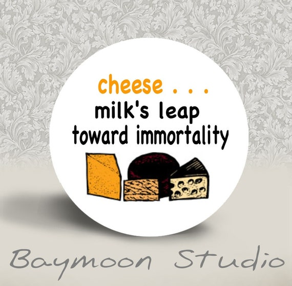 Cheese - Milks Leap Toward Immortality - PINBACK BUTTON or MAGNET - 1.25 inch round