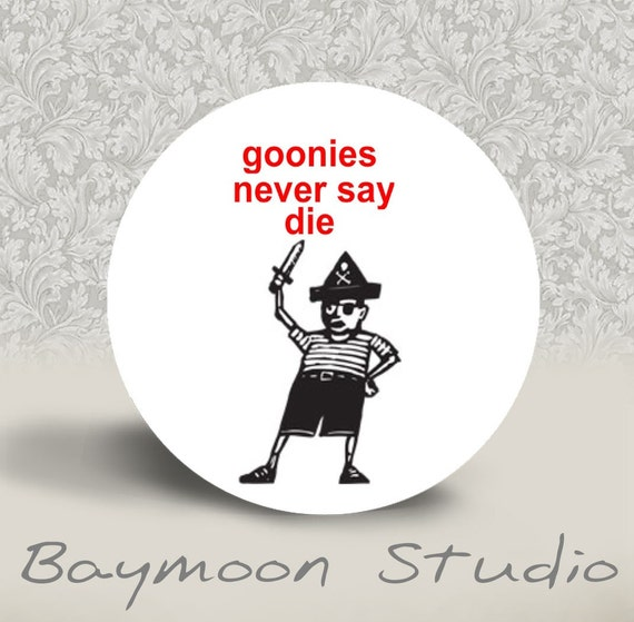 Goonies Never Say Die - PINBACK BUTTON  or MAGNET - 1.25 inch round