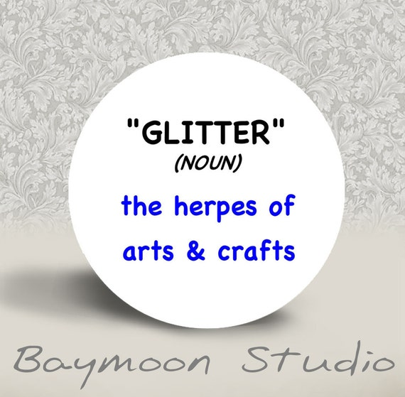 Glitter (noun) - The Herpes of Arts and Crafts - PINBACK BUTTON or MAGNET - 1.25 inch round