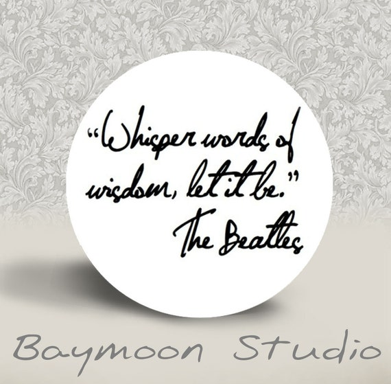 Beatles - Whisper Words of Wisdom, Let it Be - PINBACK BUTTON or MAGNET - 1.25 inch round