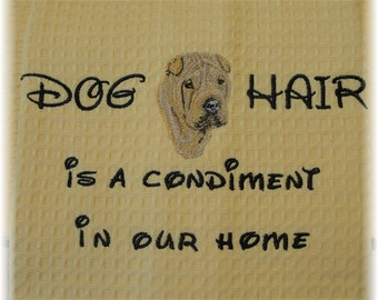 Dog Hair is a Condiment - Tea Towel - Pets - Dogs - Shar Pei - Many Breeds Available