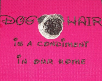 Dog Hair is a Condiment- Dish Towel  - PUG - Tea Towel - Several Breeds Available