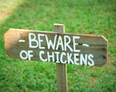 Beware of Chickens :) Farmers Chicken Lovers Rustic Garden Hand Made Gift Farmers Sign Yard Sign Hen House Sign Love your Chickens Yard Sign