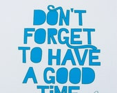 Mantra Print -- Don't Forget to Have A Good Time --  8x10 glossy archival print