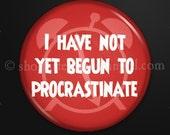 Procrastinate - 1-inch button as magnet, pinback, zipper-pull, or lapel pin
