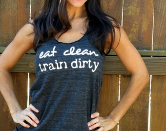Eat Clean Train Dirty.  Flowy Eco-Heather Racerback Tank Size LARGE
