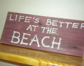 antique looking wood sign- LIFE'S BETTER at the BEACH