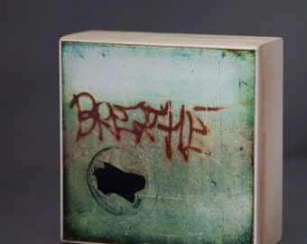 Graffiti Photograph--Breathe--4x4 Fine Art  on Wood Panel