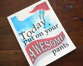 Note Card Funny - Today, put on your AWESOME pants