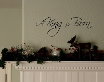 Christmas Wall Decal- A King is Born