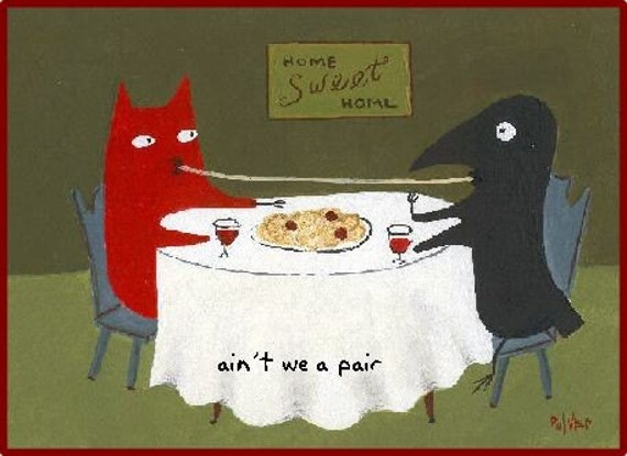 Funny Cat n Crow Card - Ain't We A Pair - Whimsical Valentines Day LOVE over Spaghetti and Wine Art Print