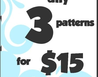 ANY 3 Patterns for 15.....Save when you BUNDLE