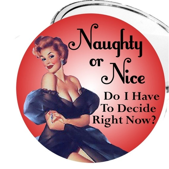 Naughty or Nice - Do I Have To Decide Right Now - Pinup Girl  2 1\/4 Inch Pocket Mirror OR Bottle Opener OR Keychain