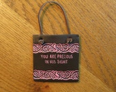 You Are Precious In His Sight - Small, Handpainted, Handmade, Clay Plaque