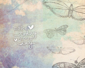 Make Today Your Day- Beautifully textured cotton canvas art print. Order as an 8x10 11x14 or 16x20 size.