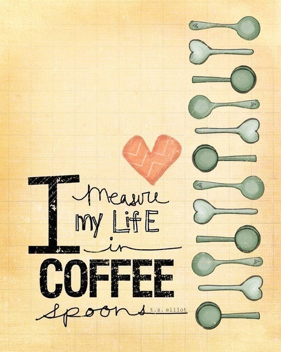 I measure my life in coffee spoons- NEW for september
