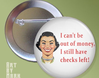 I Still Have Checks Left  funny Pinback Button