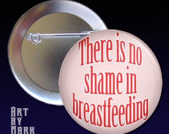 No shame in Breast Feeding  Pinback Button