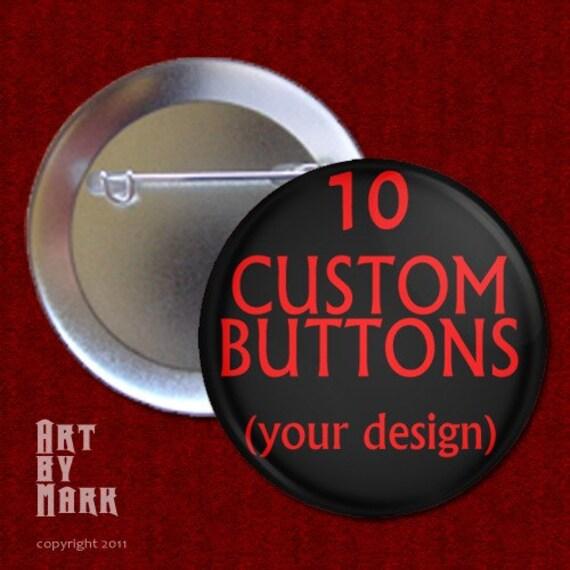 10 custom 1.25 inch Pinback Buttons