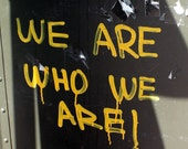we are who we are- wall decor dorm art photo print home decor urban art street art office