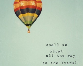 hot air balloon photo, typographic print, kids wall art, typography, nursery decor, balloon - shall we float all the way to the stars