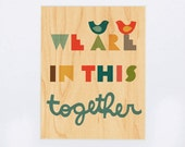 UNFRAMED 8x10 We Are In This Together Print On Wood