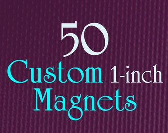 "50 Custom Magnets - 1"" (one Inch) - Full Color - As many designs as you want!"