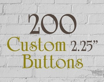 """200 Custom Buttons - 2.25"""" (2-1/4 Inch) - Full Color - As many designs as you want!"""