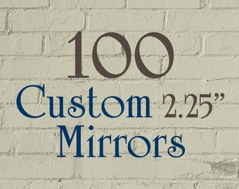 "100 Custom Mirrors - 2.25"" Round (2-1/4 Inch) - Full Color - As many designs as you want!"