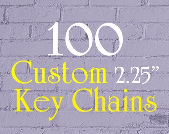 """100 Custom Key Chains - 2.25"""" Round (2-1/4 Inch) - Full Color - As many designs as you want!"""