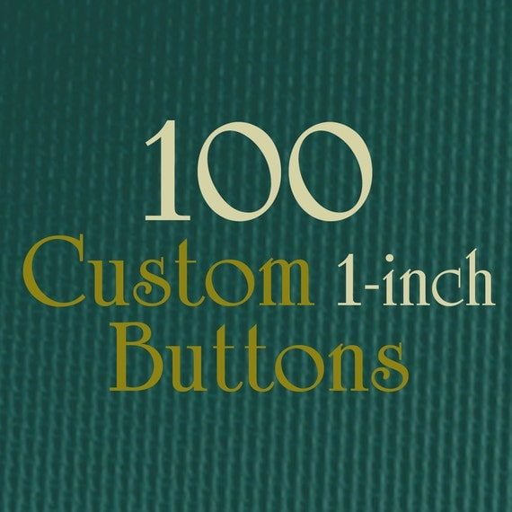 100 1-Inch Custom Buttons - Full Color - As many designs as you want!