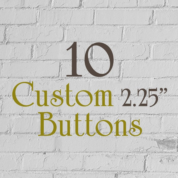 "10 Custom Buttons - 2.25"" (2-1/4 Inch) - Full Color - As many designs as you want!"
