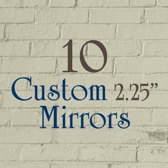 """10 Custom Mirrors - 2.25"""" Round (2-1/4 Inch) - Full Color - As many designs as you want!"""