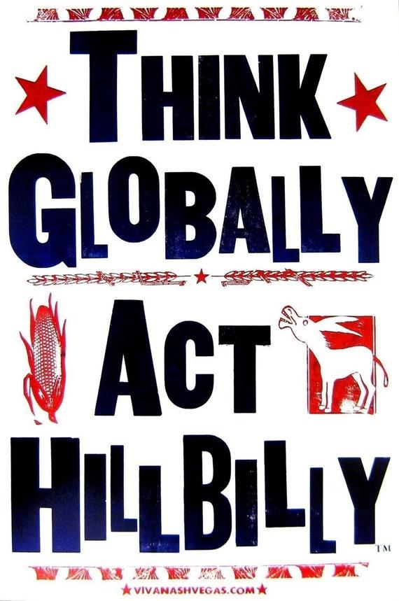 Think Globally, Act HillBilly TM VivaNashVegas.com LetterPress Poster