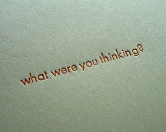 What were you thinking - Letterpress Card