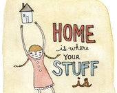 Home Is Where Your Stuff Is - 8x10 Print