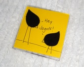 Fabric Art Magnet - Hey Jagoff - Pittsburgh - Pittsburghese