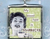 STARBUCKS ADDICT charm NeCKLACE altered art GLaSS SoLDERED pendant double sided MY BLOoD TyPE iS STaRBUCKS