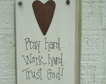 Wood SIGN Inspirational with Rusty Tin Heart Plaque   Pray Hard...Work Hard...TRUST God