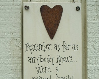 Wood SIGN Funny with Rusty Tin Heart Humorous Plaque ... Remember...As Far As Anybody Knows...We're a NORMAL Family
