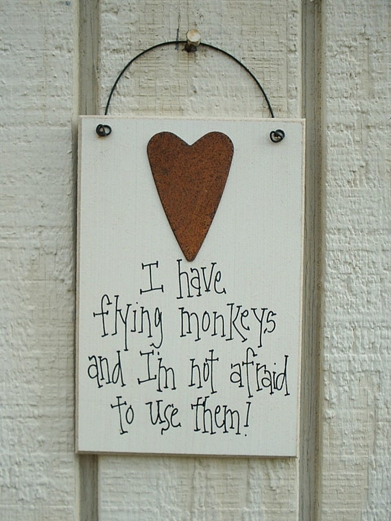 Wood SIGN Funny with Rusty Tin Heart Humorous Plaque ... I Have FLYING MONKEYS and I'm not Afraid to Use Them