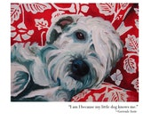 Greeting Card- I am I because my little dog loves me. (Gertrude Stein)
